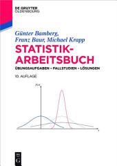 Statistik-Arbeitsbuch: Übungsaufgaben - Fallstudien - Lösungen, Ausgabe 10