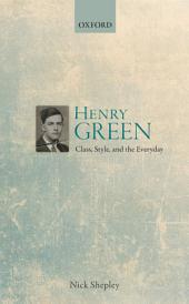 Henry Green: Class, Style, and the Everyday