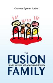 The Fusion Family: How to Succeed with Your Blended Family