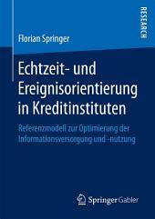 Echtzeit- und Ereignisorientierung in Kreditinstituten: Referenzmodell zur Optimierung der Informationsversorgung und -nutzung
