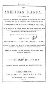 The American Manual: Containing an Outline of the Origin and Progress of Government; the Nature of Liberty; the Law of Nations; a Clear Explanation of the Constitution of the United States, and of the Duties of Voters, Jurors, and Civil Magistrates, with Synonymous Words Applied and Practically Illustrated in Sentences, and the Census of 1850 ... Adapted to the Use of Schools, Academies, and General Readers