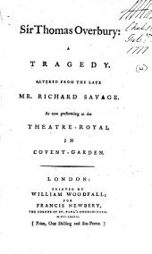 Sir Thomas Overbury: A Tragedy. Altered from the Late Mr. Richard Savage. As Now Performing at the Theatre-Royal in Covent-Garden, Volume 4