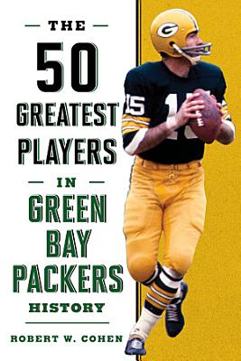 The 50 Greatest Players in Green Bay Packers History PDF