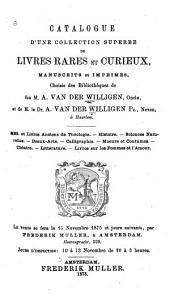 Catalogue d'une collection ... de livres rares et curieux, manuscrits et imprimés choisis des bibliothèques de feu A. van der Willigen, oncle, et de le Dr. A. van der Willigen, neveu ... la vente se gera le 15 Novembre 1875 et jours suivants ...