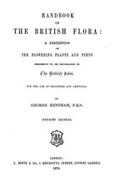 Handbook of the British Flora: A Description of the Flowering Plants and Ferns Indigenous To, Or Naturalized In, the British Isles