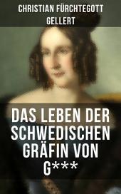 Das Leben der Schwedischen Gräfin von G***: Erster bürgerlicher Roman Deutschlands
