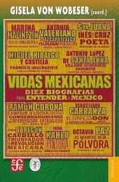 Vidas mexicanas: Diez biografías para entender a México