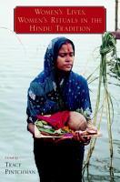 Women s Lives  Women s Rituals in the Hindu Tradition PDF