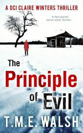The Principle Of Evil: A Fast-Paced Serial Killer Thriller (DCI Claire Winters crime series, Book 2)
