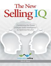 The New Selling IQ: Combining the Power of Buyer - Seller Intelligence to Optimize Results!