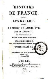 Histoire de France: depuis les Gaulois jusqu'à la mort de Louis XVI. Troisième Race. Suite des Bourbons. Louis XIII : 1610 - 1643, Volume10