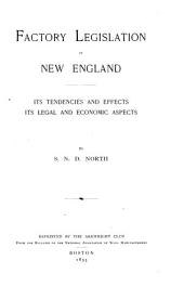Factory Legislation in New England: Its Tendencies and Effects. Its Legal and Economic Aspects