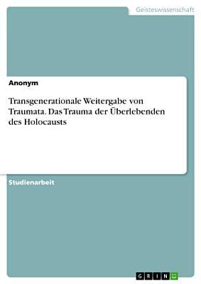 Transgenerationale Weitergabe von Traumata  Das Trauma der   berlebenden des Holocausts PDF