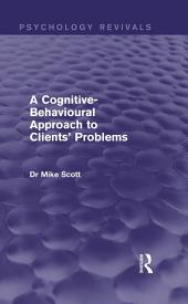 A Cognitive-Behavioural Approach to Clients' Problems (Psychology Revivals)