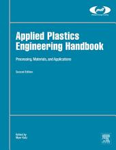 Applied Plastics Engineering Handbook: Processing, Materials, and Applications, Edition 2