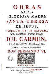 Obras de la Gloriosa Madre Santa Teresa de Jesus, 2: fundadora de la Reforma de la orden de Nuestra Señora del Carmen de la primitiva observanciá