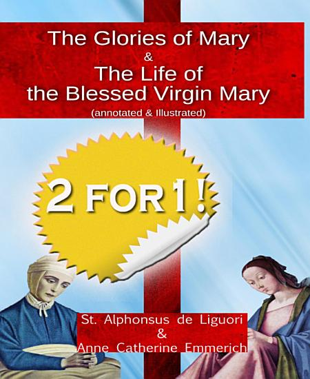 The Glories of Mary  annotated   illustrated    The Life of the Blessed Virgin Mary PDF