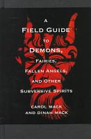 A Field Guide to Demons  Fairies  Fallen Angels  and Other Subversive Spirits PDF