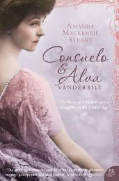Consuelo and Alva Vanderbilt: The Story of a Mother and a Daughter in the 'Gilded Age' (Text Only)