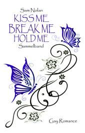 Kiss me - Break me - Hold me: Sammelband / Gay Romance