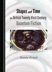 Shapes of Time in British Twenty First Century Quantum Fiction PDF