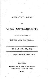 A cursory view of civil government: chiefly in relation to virtue and happiness