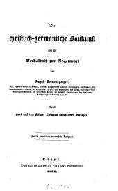Die christlich-germanische Baukunst und ihr Verhältniss zur Gegenwart: Nebst zwei auf den Kölner Dombau bezüglichen Anlagen