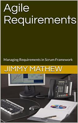Agile Requirements  Managing Requirements in Scrum Framework PDF