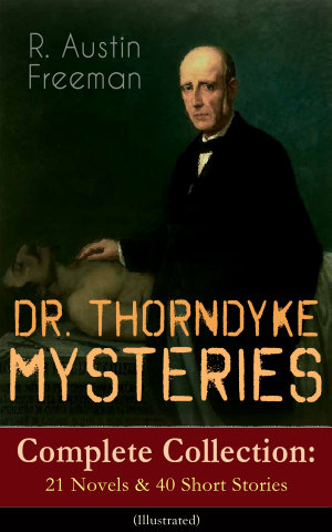 DR  THORNDYKE MYSTERIES     Complete Collection  21 Novels   40 Short Stories  Illustrated