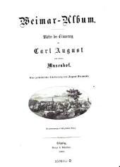 Weimar-Album: Blätter der Erinnerung an Carl August und seinen Musenhof : e. geschichtl. Schilderung