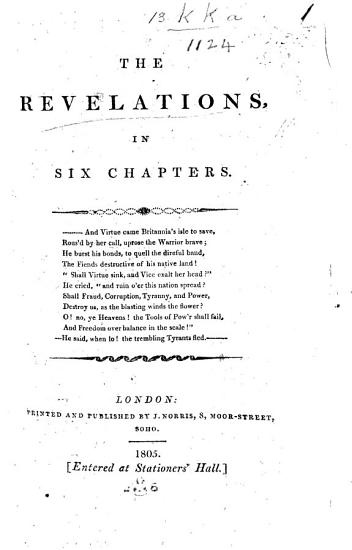 The Revelations  in Six Chapters   An Account  Partly in Biblical Phraseology  of the Contested Election for Middlesex Between Sir F  Burdett and Mr  Mainwaring   PDF