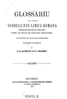 Glossariu care coprinde vorbele d in limb a romana straine prin originea sau form a loru  cumu si celle de origine indouiosa PDF