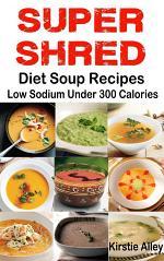 SUPER SHRED Diet Soup Recipes