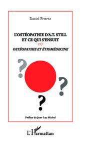 L'ostéopathie d'A.T Still et ce qui s'ensuit ou: Ostéopathie et étiomédecine