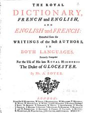 The royal dictionary, French and English, and English and French: extracted from the writings of the best authors in both languages[...]