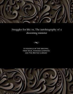Struggles for Life  Or  The Autobiography of a Dissenting Minister PDF
