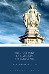 The Life of Saint John Vianney, The Cure of Ars: With a Novena and Litany
