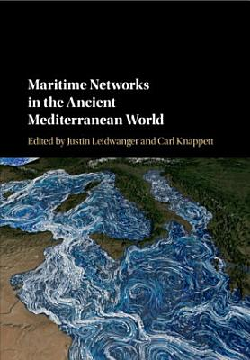 Maritime Networks in the Ancient Mediterranean World PDF