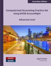 Computerised Accounting Practice Set Using MYOB AccountRight - Advanced Level: Australian Edition