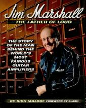 Jim Marshall - The Father of Loud: The Story of the Man Behind the World's Most Famous Guitar Amplifiers