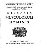 Bernardi Siegfried Albini anatomes & chirurgiae in academia Batava quae Leidae est professoris Historia musculorum hominis: Volume 1