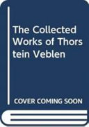 The Collected Works of Thorstein Veblen