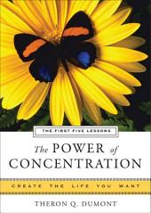 The Power of Concentration, The First Five Lessons: Create the Life You Want, A Hampton Roads Collection