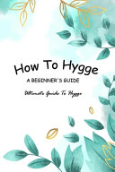 How To Hygge - A Beginner's Guide