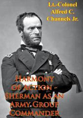 Harmony Of Action - Sherman As An Army Group Commander