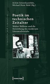 Poetik im technischen Zeitalter: Walter Höllerer und die Entstehung des modernen Literaturbetriebs