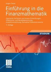 Einführung in die Finanzmathematik: Klassische Verfahren und neuere Entwicklungen: Effektivzins- und Renditeberechnung, Investitionsrechnung, Derivative Finanzinstrumente, Ausgabe 9