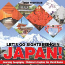 Let s Go Sightseeing in Japan  Learning Geography Children s Explore the World Books
