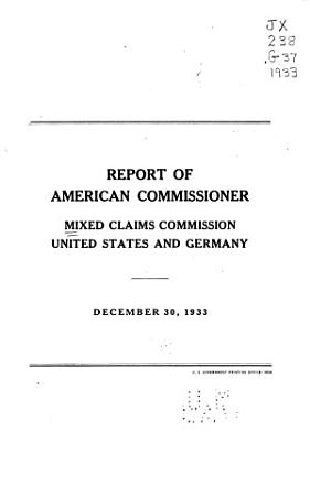 Report of American Commissioner  Mixed Claims Commission  United States and Germany  December 30  1933 PDF