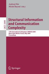 Structural Information and Communication Complexity: 12th International Colloquium, SIROCCO 2005, Mont Saint-Michel, France, May 24-26, 2005, Proceedings